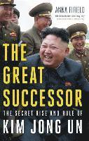 The Great Successor: The Secret Rise and Rule of Kim Jong Un 1
