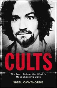 bokomslag Cults: The World's Most Notorious Cults