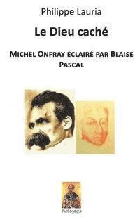 bokomslag Le Dieu caché: Michel Onfray éclairé par Blaise Pascal