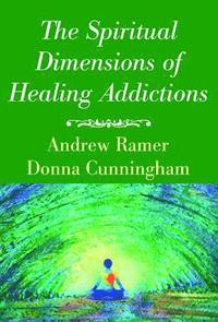 bokomslag The Spiritual Dimensions of Healing Addictions