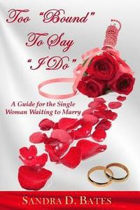 bokomslag Too Bound To Say I Do: For the Single Woman That's Waiting to Marry