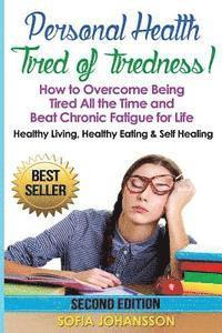 bokomslag Personal Health: Tired of Tiredness! How to Overcome Being Tired All the Time and Beat Chronic Fatigue for Life.: Healthy Living, Healt