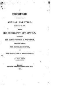 bokomslag A Discourse Delivered at the Annual Election, January 4, 1832, Before His Excellency Levi Lincoln