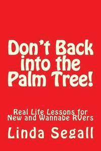 bokomslag Don't Back Into the Palm Tree: Real Life Lessons for New and Wannabe Rvers