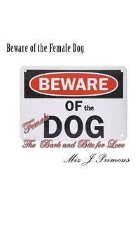 bokomslag Beware of the Female Dog: The Bark and Bite for Love
