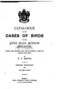 bokomslag Catalogue of the Cases of Birds in the Dyke Road Museum, Brighton