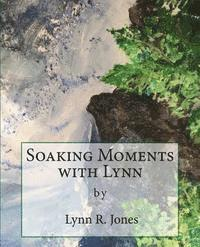 bokomslag Soaking Moments with Lynn: Articles about devotional topics with questions