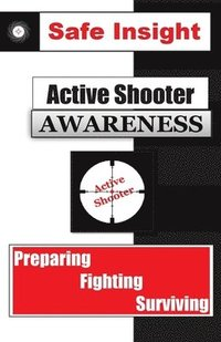 bokomslag Active Shooter Awareness: Preparing - Fighting - Surviving