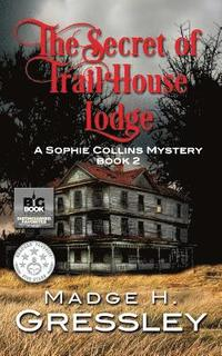 bokomslag The Secret of Trail House Lodge: A Sophie Collins Mystery Book 2