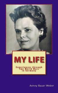 bokomslag My Life: Experiences through two World Wars in Germany - An Autobiography