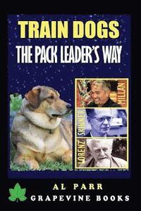 bokomslag Train Dogs the Pack Leader's Way!: (Basic Lessons with Cesar Millan, Karl Lorenz, B. F. Skinner and Ivan Pavlov!)