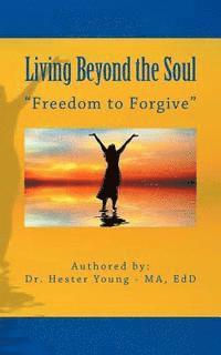 bokomslag Living Beyond the Soul: 'Freedom to Forgive'