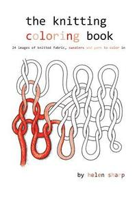 bokomslag The Knitting Coloring Book: 24 Images of Yarn, Knitting and Sweaters to Color in