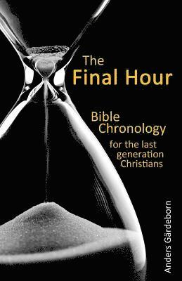 bokomslag The Final Hour: Bible Chronology for the Last Generation Christians