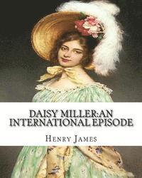 bokomslag Daisy Miller: an international episode, By Henry James introdutcion By W.D.Howells: William Dean Howells (March 1, 1837 - May 11, 19