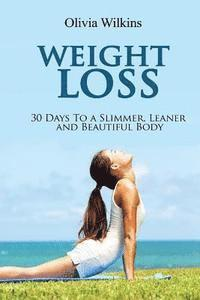 bokomslag Weight Loss: 30 Days to a Slimmer, Leaner and Beautiful Body
