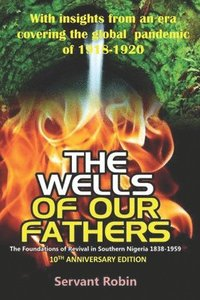 bokomslag The Wells of our Fathers: The foundations of Revival in Southern Nigeria (1838 - 1959)