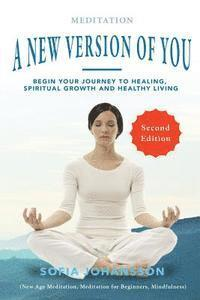 bokomslag Meditation: A New Version of You: Begin Your Journey to Healing, Spiritual Growth and Healthy Living