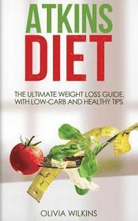 bokomslag Atkins Diet: The Ultimate Weight Loss Guide, with Low-Carb and Healthy Tips.