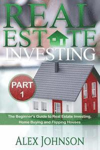 bokomslag Real Estate Investing- Part-1: The Beginner's Guide to Real Estate Investing, Home Buying and Flipping Houses