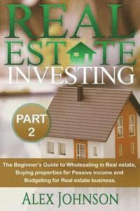 bokomslag Real Estate Investing-Part-2: The Beginner's Guide to Wholesaling in Real Estate, Buying Properties for Passive Income and Budgeting for Real Estate