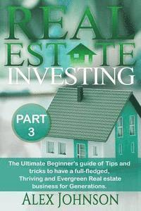 bokomslag Real Estate Investing-Part-3: The Ultimate Beginner's Guide of Tips and Tricks to Have a Full-Fledged, Thriving and Evergreen Real Estate Business f