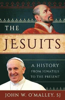 bokomslag The Jesuits: A History from Ignatius to the Present