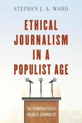 bokomslag Ethical Journalism in a Populist Age: The Democratically Engaged Journalist