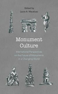 bokomslag Monument Culture: International Perspectives on the Future of Monuments in a Changing World