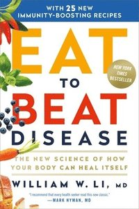 bokomslag Eat to Beat Disease: The New Science of How Your Body Can Heal Itself