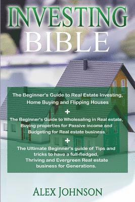 bokomslag Investing Bible: Beginner's Guide to Home Buying & Flipping Houses+ Beginner's Guide to Wholesaling & Budgeting in Real Estate+ Tips &