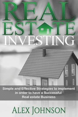 bokomslag Real Estate Investing: Simple and Effective Strategies to Implement in Order to Have a Successful Real Estate Business