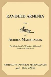 bokomslag Ravished Armenia: The Story of Aurora Mardiganian, the Christian Girl Who Lived Through the Great Massacres