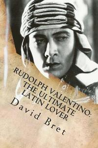 bokomslag Rudolph Valentino: The Ultimate Latin Lover: (Includes Valentino: The Stageplay)