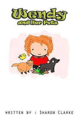 bokomslag Wendy and Her Pets: Wendy and Her Pets; From the Wendy Learns a Lot Series. Learning, Loving and Discovering