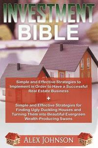 bokomslag Investment Bible: Simple and Effective Strategies for a Successful Real Estate Business+ Strategies to Turn Ugly Duckling Houses to Beau