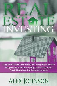 bokomslag Real Estate Investing: Tips and Tricks on Finding Turn-Key Real Estate Properties and Converting Them Into Your Cash Machines for Passive Inc