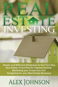 bokomslag Real Estate Investing: Simple and Effective Strategies to Find Real Turn-Key Real Estate Properties for Passive Income, Marketing Your Proper