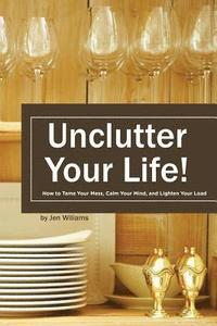 bokomslag Uncluter Your Life: How to Tame your Mess, Calm your Mind, and Lighten your Load