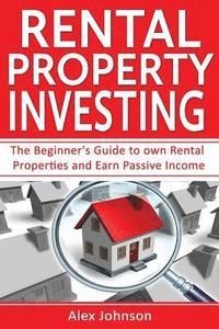 bokomslag Rental Property Investing: The Beginner's Guide to Own Rental Properties and Earn Passive Income (Rental Property, No Money Down, Real Estate, Pa