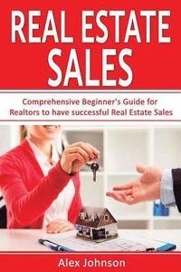 bokomslag Real Estate Sales: Comprehensive Beginner's Guide for Realtors to Have Successful Real Estate Sales ( Generating Leads, Listings, Real Es