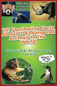 bokomslag 101 Fascinating Facts About 10 Endangered Animals In The World!: Educational Animals Book For Kids