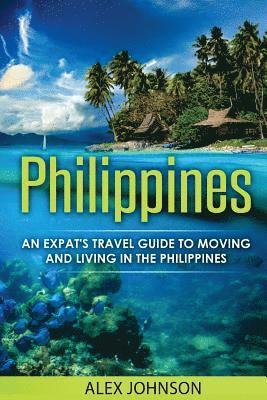 bokomslag Philippines: An Expat's Travel Guide to Moving & Living in the Philippines