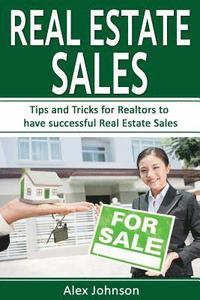 bokomslag Real Estate Sales: Tips and Tricks for Realtors to Have Successful Real Estate Sales ( Generating Leads, Listings, Real Estate Sales, Rea