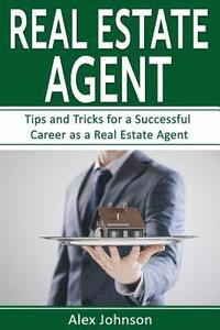 bokomslag Real Estate Agent: Tips and Tricks for a Successful Career as a Real Estate Agent ( Generating Leads, Real Estate Agent Exam, Staging an