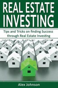 bokomslag Real Estate Investing: Tips and Tricks on Finding Success through Real Estate Investing (Flipping Houses, REITS, Rental Property, No Money Do