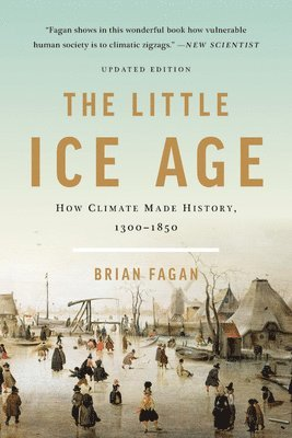 bokomslag The Little Ice Age (Revised): How Climate Made History 1300-1850