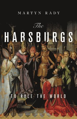 bokomslag The Habsburgs: To Rule the World