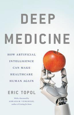 bokomslag Deep Medicine: How Artificial Intelligence Can Make Healthcare Human Again