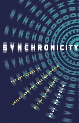 bokomslag Synchronicity: The Epic Quest to Understand the Quantum Nature of Cause and Effect